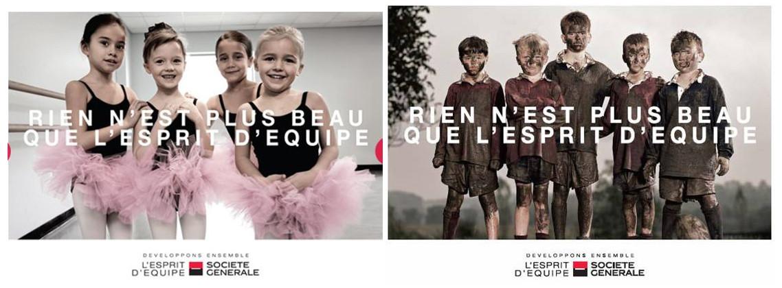 """Deux images accolées. L'une montre quatre petites filles en tutu rose ; l'autre cinq garçons en tenue de sport, couverts de boue et d'égratignures. Le même slogan barre les deux images :""""Rien n'est plus beau que l'esprit d'équipe"""". Au-dessous on peut lire """"Développons ensemble l'esprit d'équipe Société générale"""""""